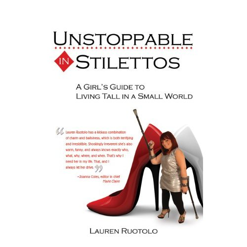 Unstoppable in Stilettos: A Girl's Guide to Living Tall in a Small World